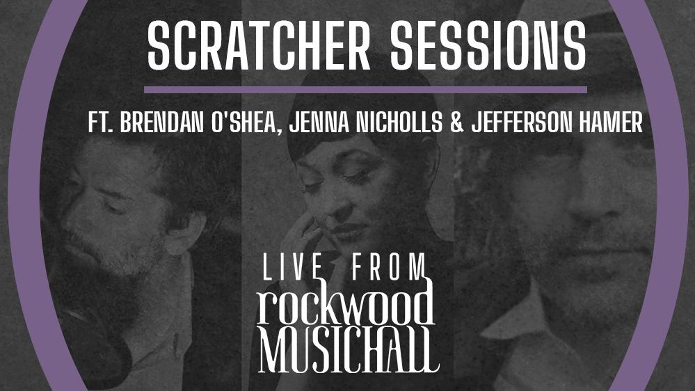 Scratcher Sessions ft. Brendan O'Shea, Jenna Nicholls & Jefferson Hamer - Live from Rockwood Music Hall